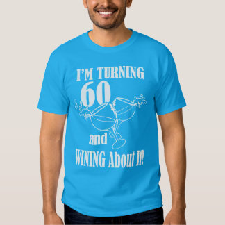 i'm turning 60 and wining about it! T-Shirt