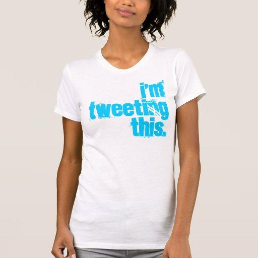 i'm Tweeting this. Tee Shirt