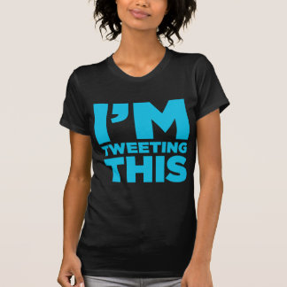 I'm Tweeting This Twitter Shirt
