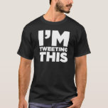 I'm Tweeting This Twitter Shirt (White)