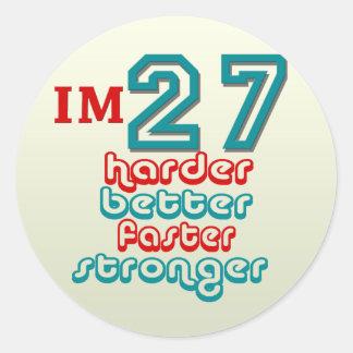 I'm Twenty Seven. Harder Better Faster Stronger! B Classic Round Sticker