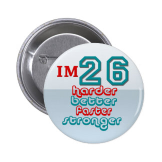 I'm Twenty Six. Harder Better Faster Stronger! Bir Pinback Buttons