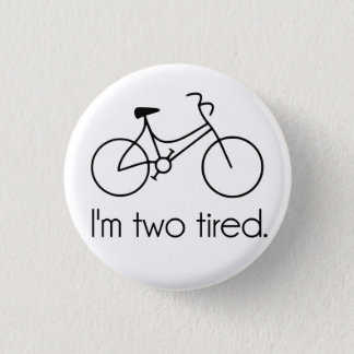 I'm Two Tired Too Tired Sleepy Bicycle Button