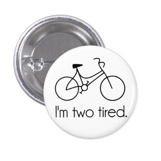 I'm Two Tired Too Tired Sleepy Bicycle 1 Inch Round Button