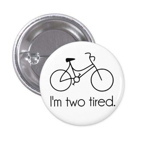 I'm Two Tired Too Tired Sleepy Bicycle Pins