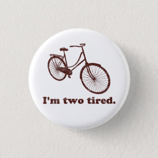 I'm Two Tired Too Tired Sleepy Bicycle Pinback Button