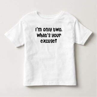 I'm two what's your excuse? toddler t-shirt