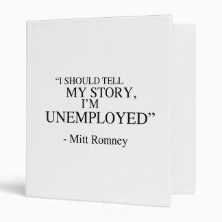 I'm unemployed - Romney Quote Vinyl Binders