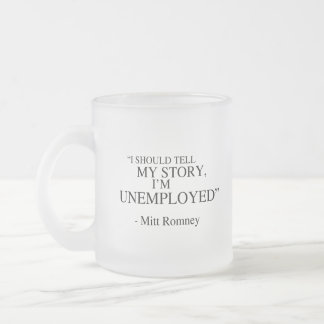 I'm unemployed - Romney Quote 10 Oz Frosted Glass Coffee Mug