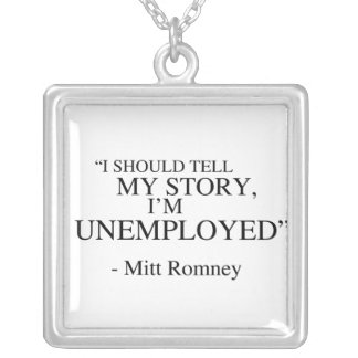 I'm unemployed - Romney Quote Square Pendant Necklace