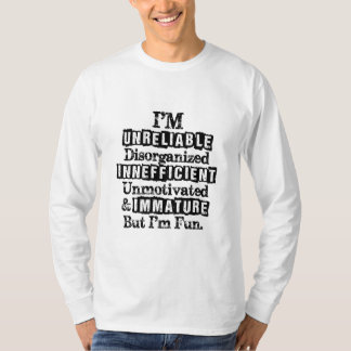 Im Unreliable Disorganized Inefficient Unmotivated T-Shirt