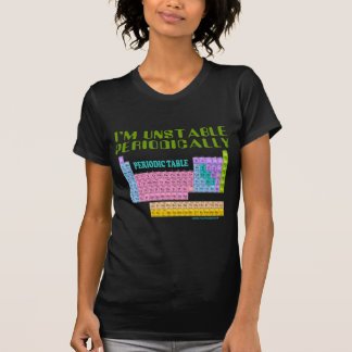 I'M UNSTABLE PERIODICALLY T-SHIRT AND GIFTS