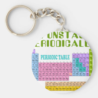 I'M UNSTABLE PERIODICALLY T-SHIRT AND GIFTS KEYCHAIN