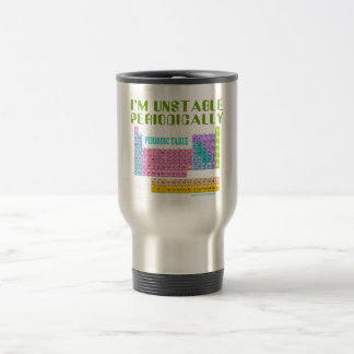I'M UNSTABLE PERIODICALLY T-SHIRT AND GIFTS TRAVEL MUG