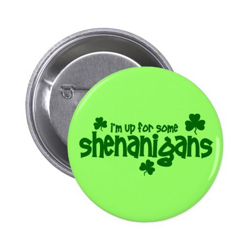 I'm Up For Some Shenanigans 2 Inch Round Button