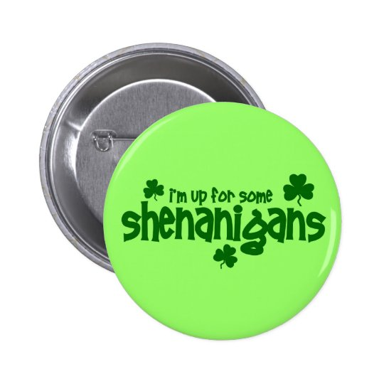 I'm Up For Some Shenanigans Pinback Button