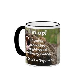 I'm Up!  If you're expecting bright-eyed and bushy Mug