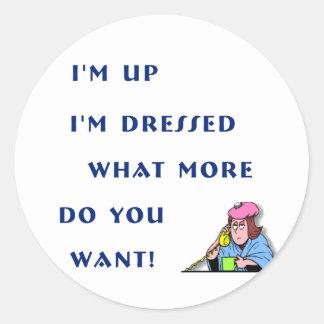 I'm Up I'm Dressed Classic Round Sticker