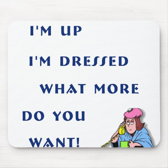 I'm Up I'm Dressed (F) Mouse Pad