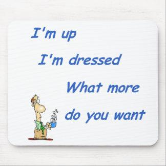 I'm Up I'm Dressed (M) Mouse Pad