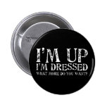 I'm Up I'm Dressed What more do you want? Button