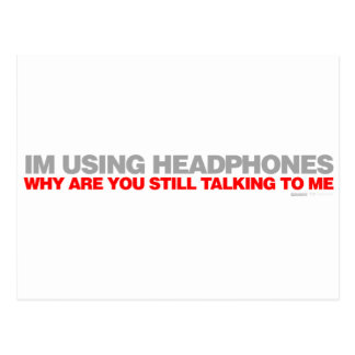 Im Using Headphones Why Are You Talking To Me? Postcard
