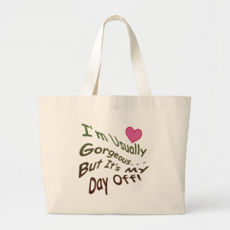 I'm Usually Gorgeous But It's My Day Off! Large Tote Bag