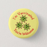 """I'm Vaccinated You're Welcome Dead Covid Funny Button<br><div class=""""desc"""">Vaccinated with pride!</div>"""