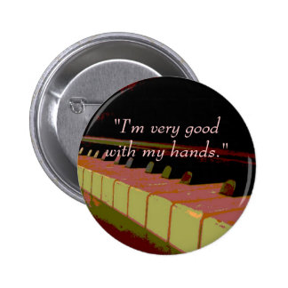 """I'm very good with my hands."" (piano keys) Buttons"