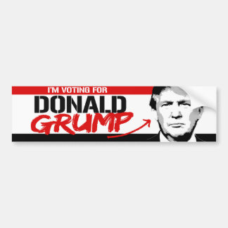 I'm Voting for Donald Grump -.png Bumper Sticker