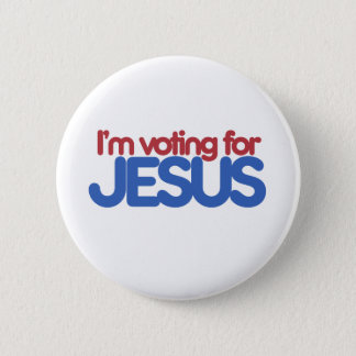 Im voting for Jesus Christ Pinback Button