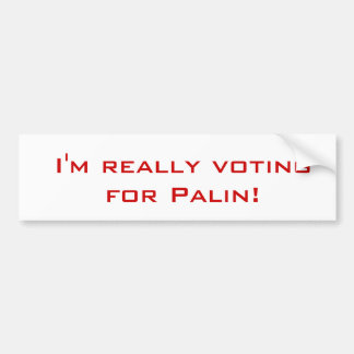 I'm voting for Palin!, I'm really voting for Pa... Bumper Sticker