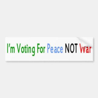 I'm Voting For Peace NOT War Bumper Sticker