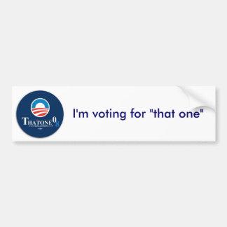 "I'm voting for ""that one"" bumper sticker"
