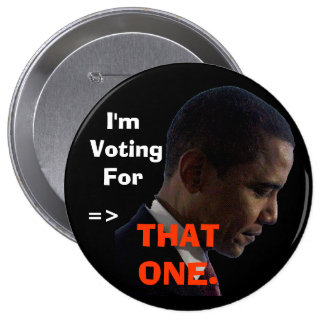 I'm Voting For, =>, THAT ONE. Buttons