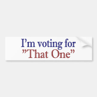 """I'm Voting for """"That One"""" (Obama 2008) Bumper Stickers"""