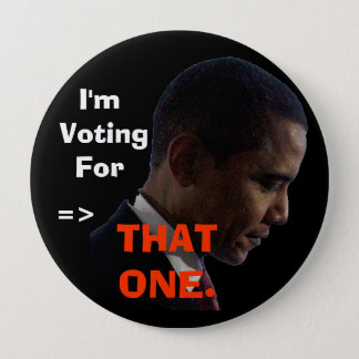 I'm Voting For, =>, THAT ONE. Pinback Button