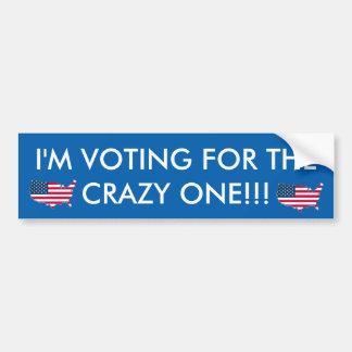 I'M VOTING GOR THE CRAZY ONE BUMPER STICKER