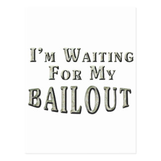 I'm Waiting For MY Bailout Postcard