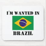 I'm Wanted In Brazil Mouse Pad