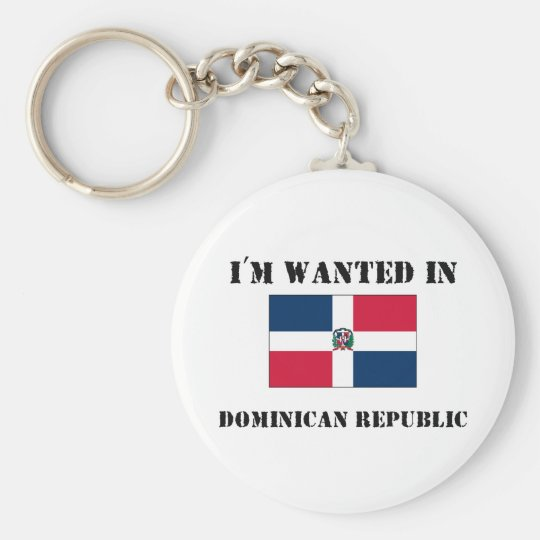 I'm Wanted In Dominican Republic Keychain