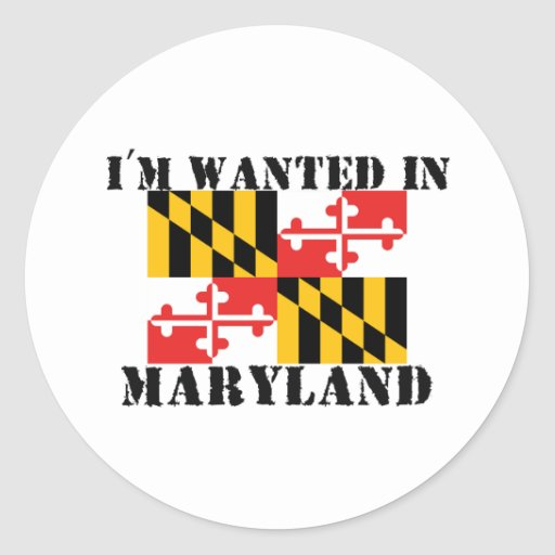 I'm Wanted In Maryland Classic Round Sticker