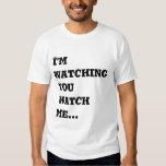 I'm Watching you Watch Me... T Shirt