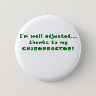 Im Well Adjusted Thanks to my Chiropractor Pinback Button