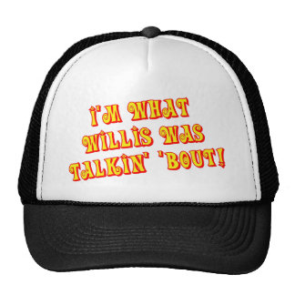 I'm What Willis Was Talkin' 'bout! Hat
