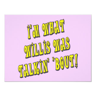 I'm What Willis Was Talkin' 'bout! Card