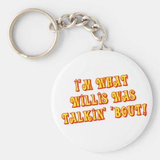 I'm What Willis Was Talkin' 'bout! Keychain