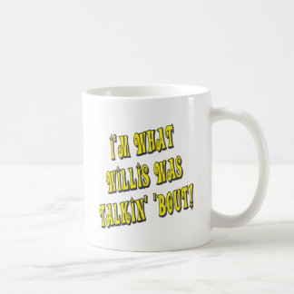 I'm What Willis Was Talkin' 'bout! Coffee Mug