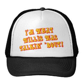 I'm What Willis Was Talkin' 'bout! Trucker Hat
