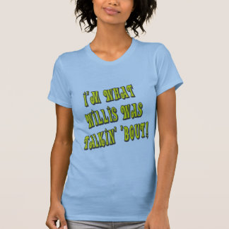 I'm What Willis Was Talkin' 'bout! Tee Shirts
